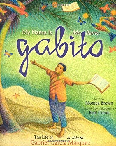 My Name Is Gabito/Me Llamo Gabito: The Life of Gabriel Garcia Marquez/La Vida de Gabriel Garcia Marquez