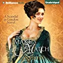 To Make a Match: A Scandal in London, Book 3 Audiobook by Liana LeFey Narrated by Justine Eyre