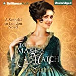To Make a Match: A Scandal in London, Book 3 (       UNABRIDGED) by Liana LeFey Narrated by Justine Eyre