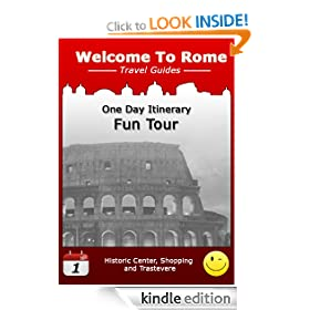 Rome One Day Itinerary: Fun Tour (Welcome to Rome Travel Guides)