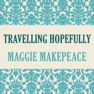 Travelling Hopefully | [Maggie Makepeace]