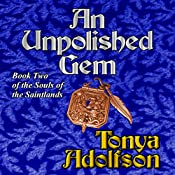 An Unpolished Gem: Souls of the Saintlands, Book 2 | Tonya Adolfson