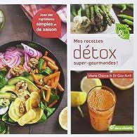 Mes recettes d tox super gourmandes marie chioca babelio for Livre cuisine detox
