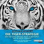 Die Tiger-Strategie: Wer für seine Erfolge nicht selber sorgt, hat sie nicht verdient | Lothar Seiwert