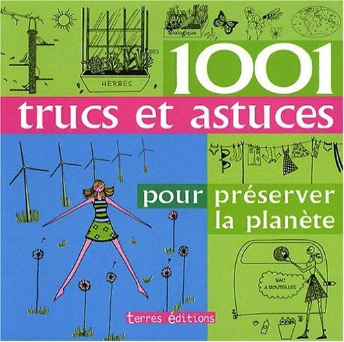 Livre 1001 trucs et astuces pour preserver la planete for 1001 trucs maison