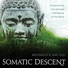 Somatic Descent: Experiencing the Ultimate Intelligence of the Body Discours Auteur(s) : Reginald A. Ray Narrateur(s) : Reginald A. Ray