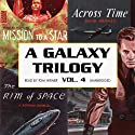 A Galaxy Trilogy, Volume 4: Across Time, Mission to a Star, and the Rim of Space (       UNABRIDGED) by David Grinnell, Frank Belknap Long, A. Bertram Chandler Narrated by Tom Weiner