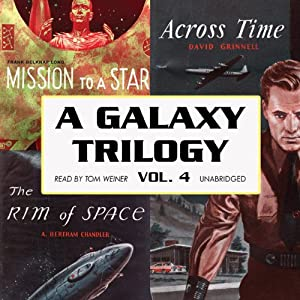 A Galaxy Trilogy, Volume 4: Across Time, Mission to a Star, and the Rim of Space | [David Grinnell, Frank Belknap Long, A. Bertram Chandler]