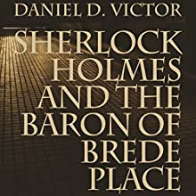 Sherlock Holmes and the Baron of Brede Place Audiobook by Daniel D. Victor Narrated by Ben Carling