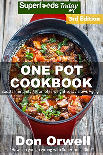 One Pot Cookbook: 120+ One Pot Meals, Dump Dinners Recipes, Quick & Easy Cooking Recipes, Antioxidants & Phytochemicals: Soups Stews and Chilis, Whole ... Pot recipes-One Pot Budget Cookbook) by Don Orwell