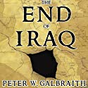 The End of Iraq: How American Incompetence Created a War Without End (       UNABRIDGED) by Peter W. Galbraith Narrated by Alan Sklar