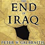 The End of Iraq: How American Incompetence Created a War Without End | Peter W. Galbraith