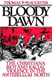 Bloody Dawn: The Christiana Riot and Racial Violence in the Antebellum North