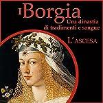 L'ascesa: I Borgia - Una dinastia di tradimenti e sangue 1 | Francesco De Vito