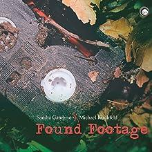Found Footage Hörspiel von Sandra Gambino, Michael Kirchfeld Gesprochen von: Sandra Gambino, Michael Kirchfeld, Karsten Kasparek