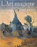 echange, troc André Breton - L'art magique : Une histoire de l'art