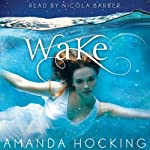 Wake (       UNABRIDGED) by Amanda Hocking Narrated by Nicola Barber