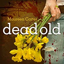 Dead Old (       UNABRIDGED) by Maureen Carter Narrated by Clare Corbett