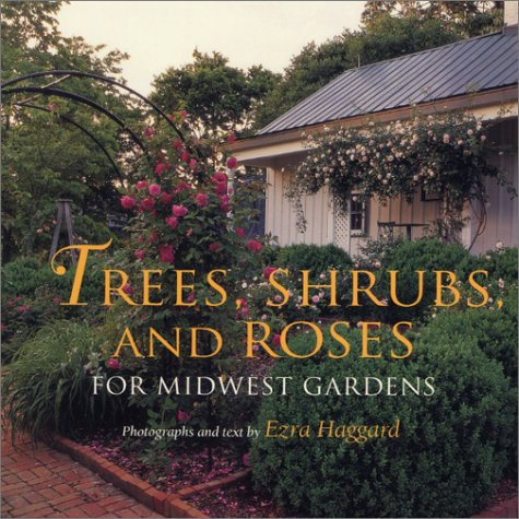 Trees, Shrubs, and Roses for Midwest Gardens: