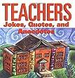 Teachers: Jokes, Quotes, and Anecdotes
