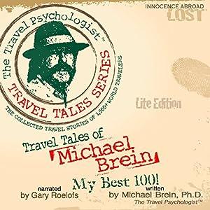 Travel Tales of Michael Brein: My Best 100 Audiobook
