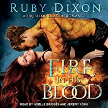 Fire in His Blood: Fireblood Dragon Romance, Book 1 | Livre audio Auteur(s) : Ruby Dixon Narrateur(s) : Noelle Bridges, Jeremy York