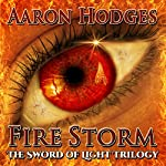 Firestorm: The Sword of Light Trilogy, Book 2 | Aaron Hodges