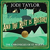And the Rest Is History: The Chronicles of St. Mary's, Book 8 | Jodi Taylor