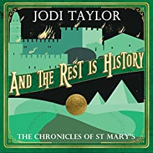 And the Rest Is History: The Chronicles of St. Mary's, Book 8 Audiobook by Jodi Taylor Narrated by Zara Ramm