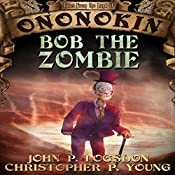 Bob the Zombie: Tales from the Land of Ononokin, Book 3 | John P. Logsdon, Christopher P. Young
