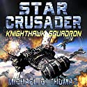 Star Crusader: Knighthawk Squadron Audiobook by Michael G. Thomas Narrated by Andrew B. Wehrlen