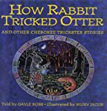 How Rabbit Tricked Otter: And Other Cherokee Trickster Stories (Parabola Storytime Series)