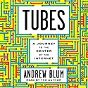 Tubes: A Journey to the Center of the Internet Audiobook by Andrew Blum Narrated by Andrew Blum