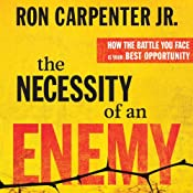 The Necessity of an Enemy: How the Battle You Face Is Your Best Opportunity | [Ron Carpenter]