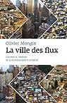 La Ville des flux: L'envers et l'endroit de la mondialisation urbaine par Mongin