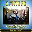 Attitude: Discover the True Power of a Positive Attitude Audiobook by Ace McCloud Narrated by Joshua Mackey