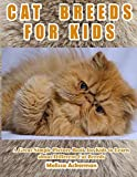 CAT BREEDS FOR KIDS: A Children s Picture Book About Cat Breeds: A Great Simple Picture Book for Kids to Learn about Different Cat Breeds