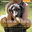 Now & Then (       UNABRIDGED) by Jacqueline Sheehan Narrated by Susan Ericksen
