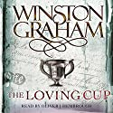 The Loving Cup: A Novel of Cornwall 1813-1815: Poldark, Book 10 Audiobook by Winston Graham Narrated by Oliver J. Hembrough
