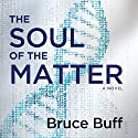 The Soul of the Matter: A Novel Audiobook by Bruce Buff Narrated by Scott Aiello