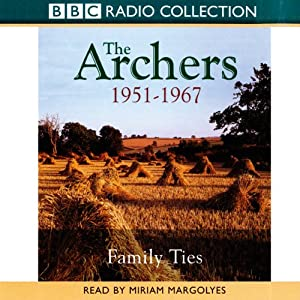 The Archers: Family Ties 1951-1967 | [Joanna Toye]