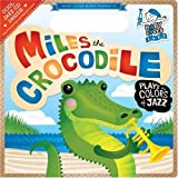 img - for Miles the Crocodile Plays the Colors of Jazz: Baby Loves Jazz book / textbook / text book