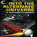 Into the Alternate Universe: John Grimes, Book 16 (       UNABRIDGED) by A. Bertram Chandler Narrated by Aaron Abano