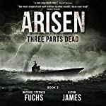 Three Parts Dead: Arisen, Book Three | Michael Stephen Fuchs,Glynn James