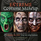 Extreme Costume Makeup: 25 Creepy and Cool Step-by-Step Demos