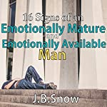 16 Signs of an Emotionally Mature and Emotionally Available Man: Transcend Mediocrity, Book 57 | J.B. Snow