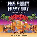 And Party Every Day: The Inside Story of Casablanca Records Audiobook by Larry Harris, Curt Gooch, Jeff Suhs Narrated by Larry Harris
