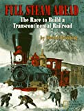 Full Steam Ahead: The Race to Build a Transcontinental Railroad