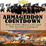 Armageddon Countdown: Rise of Isis, Sharia Law and the Second Coming of Christ | Ricky King