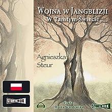 W tamtym Świecie (Wojna w Jangblizji 1) (       UNABRIDGED) by Agnieszka Steur Narrated by Marta Wardynska